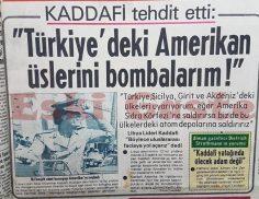 Kaddafi tehdit etti: Türkiye'deki Amerikan üslerini bombalarım