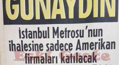 İstanbul metrosunun ihalesine sadece Amerikan firmaları katılacak