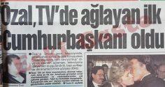 Turgut Özal TV'de ağlayan ilk cumhurbaşkanı oldu